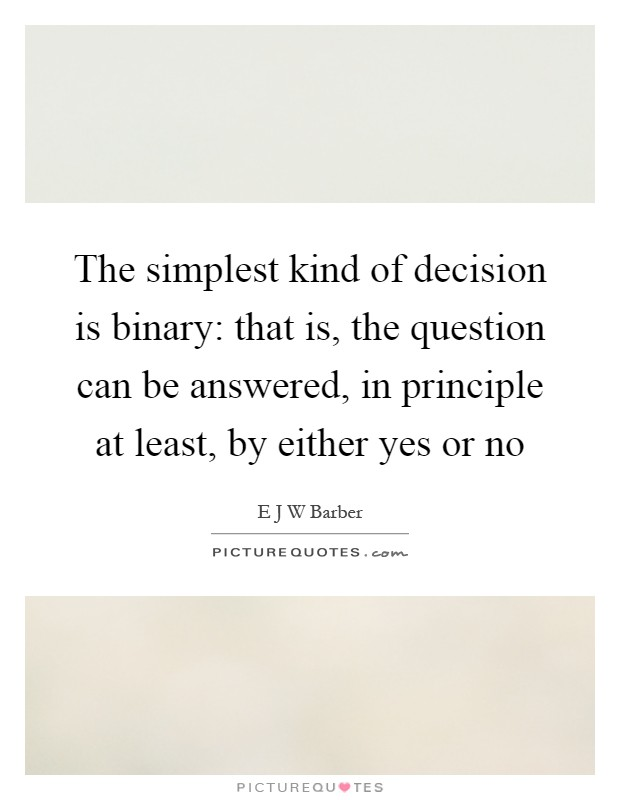 Binary Quotes : binary, quotes, Simplest, Decision, Binary:, Question..., Picture, Quotes