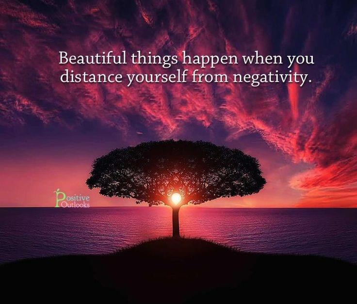 Beautiful things happen when you distance yourself from negativity. Picture Quote #1