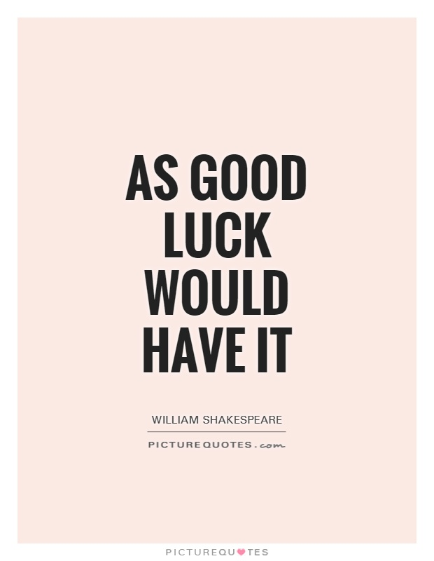as good luck would have it picture quote 1 - Good Luck Quotes