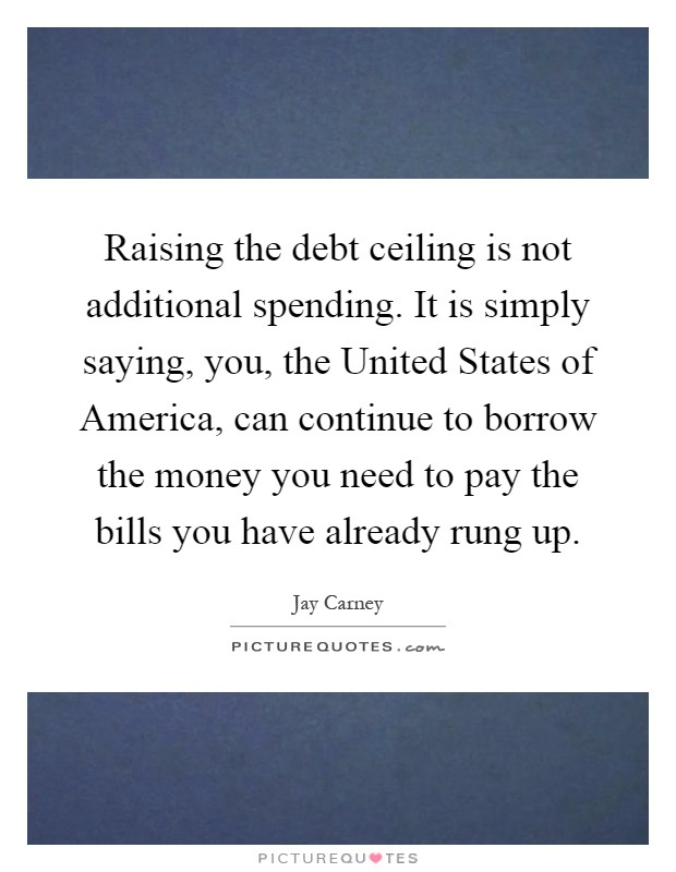 Debt Ceiling Quotes & Sayings  Debt Ceiling Picture Quotes