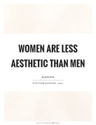 Women are less aesthetic than men Picture Quotes
