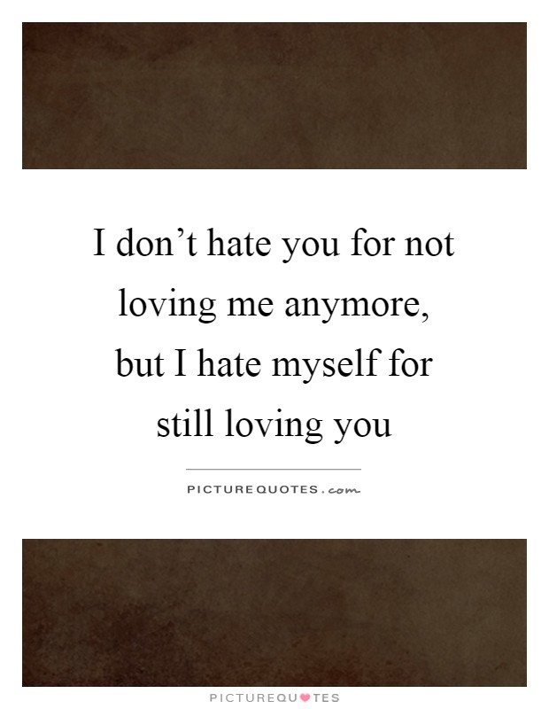 You Don T Love Me Anymore Quotes : anymore, quotes, Don't, Loving, Anymore,, Myself..., Picture, Quotes