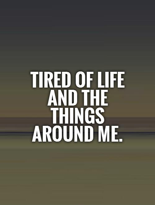 Tired Life Quotes And Sayings