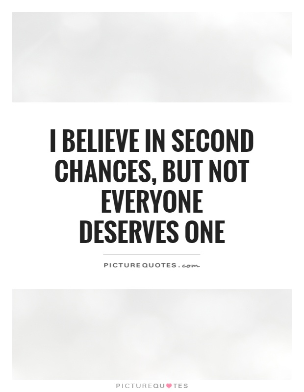 I believe in second chances, but not everyone deserves one