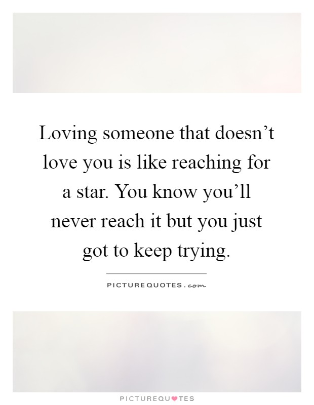Loving Someone Who Doesn T Love You Quotes : loving, someone, doesn, quotes, Loving, Someone, Doesn't, Reaching, Picture, Quotes