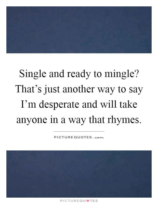 Single And Ready To Mingle Quotes : single, ready, mingle, quotes, Single, Ready, Mingle?, That's, Another, I'm..., Picture, Quotes