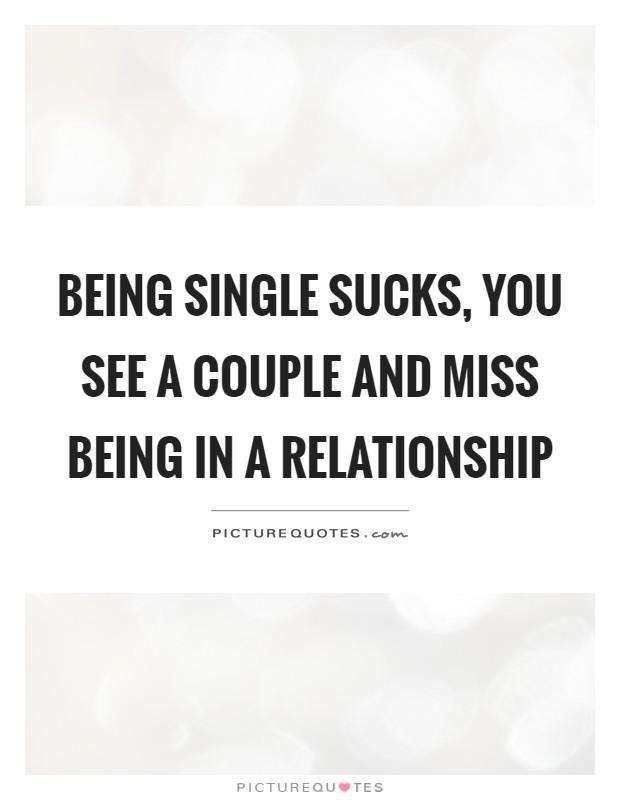Relationship Sucks Quotes : relationship, sucks, quotes, Being, Single, Sucks,, Couple, Picture, Quotes