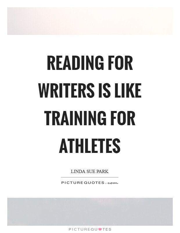 Reading for writers is like training for athletes
