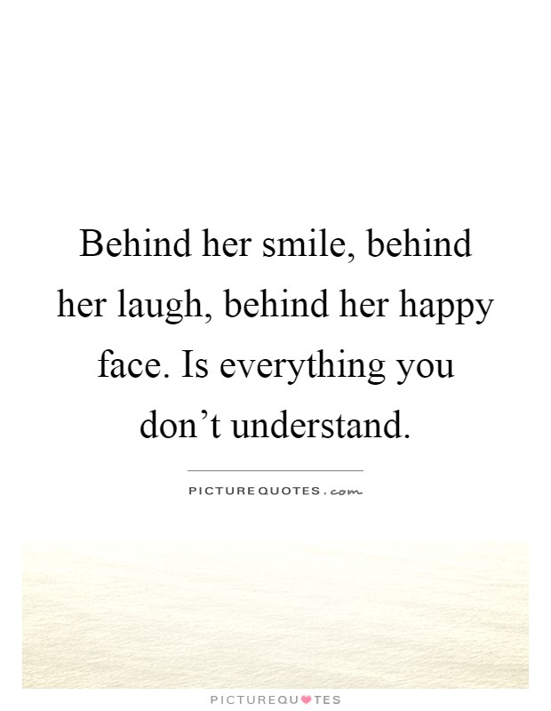 Behind Her Smile Quotes : behind, smile, quotes, Behind, Smile,, Laugh,, Happy, Face., Is..., Picture, Quotes