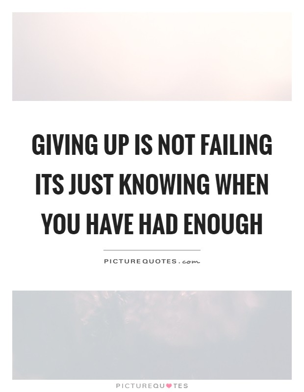 When You Have Had Enough Quotes : enough, quotes, Giving, Failing, Knowing, Had..., Picture, Quotes