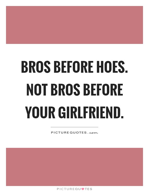 Neighbors Bros Before Hoes : neighbors, before, Quotes, Before, Heart