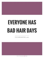 bad hair day quotes & sayings