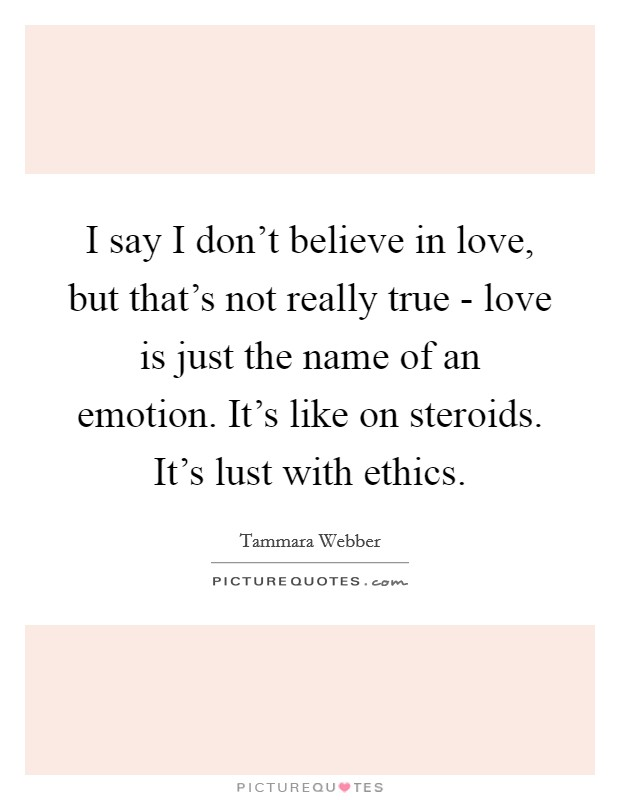 I Don T Believe In Love Quotes : believe, quotes, Don't, Believe, Love,, That's, Really, Love..., Picture, Quotes