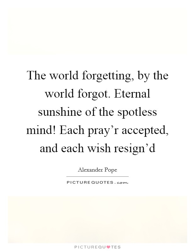 Eternal Sunshine Of The Spotless Mind Quote Alexander Pope : eternal, sunshine, spotless, quote, alexander, World, Forgetting,, Forgot., Eternal, Sunshine, Of..., Picture, Quotes