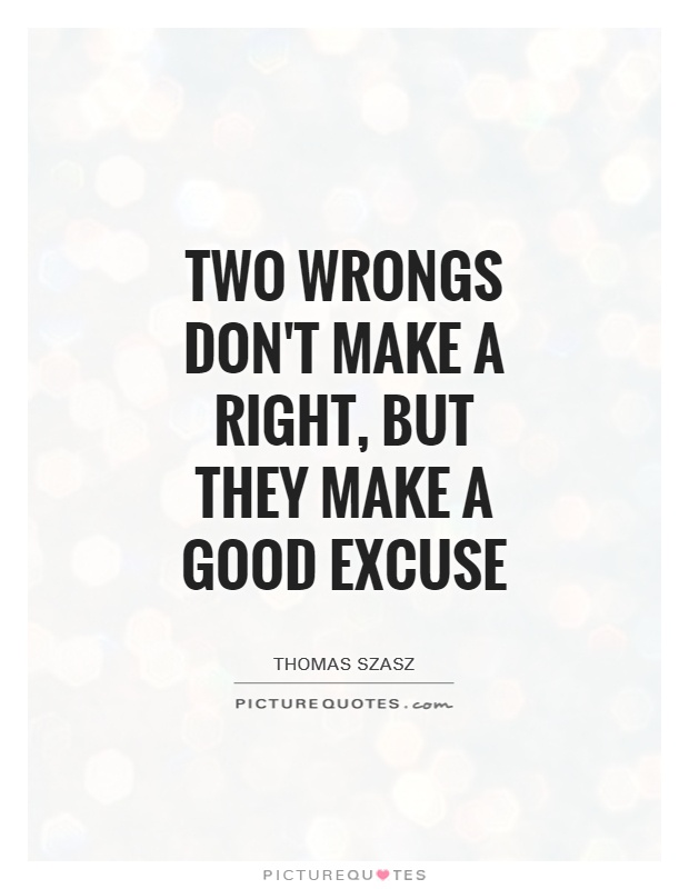 Two Wrongs Don T Make A Right Quote : wrongs, right, quote, Wrongs, Don't, Right,, Excuse, Picture, Quotes
