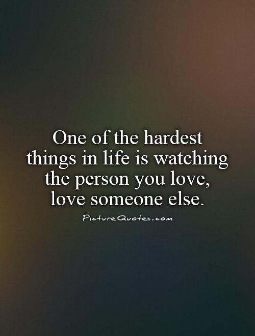 Watching Someone You Love Love Someone Else Quotes : watching, someone, quotes, Hardest, Things, Watching, Person, You..., Picture, Quotes