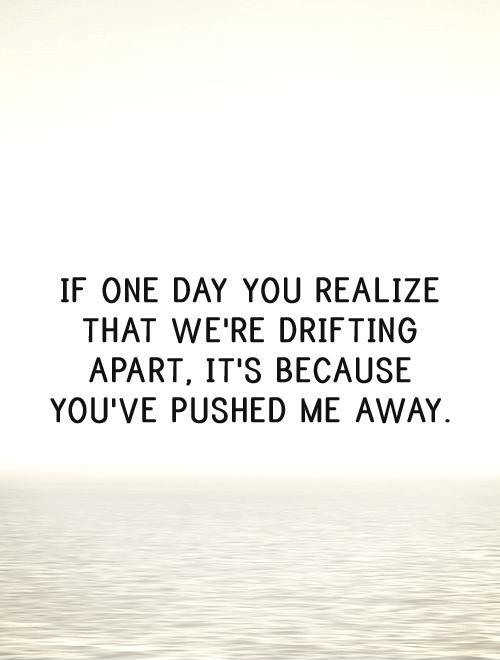Relationship Drifting Apart Quotes : relationship, drifting, apart, quotes, Realize, We're, Drifting, Apart,, Because..., Picture, Quotes