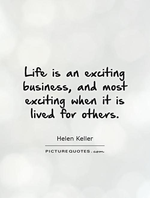 Life is an exciting business, and most exciting when it is