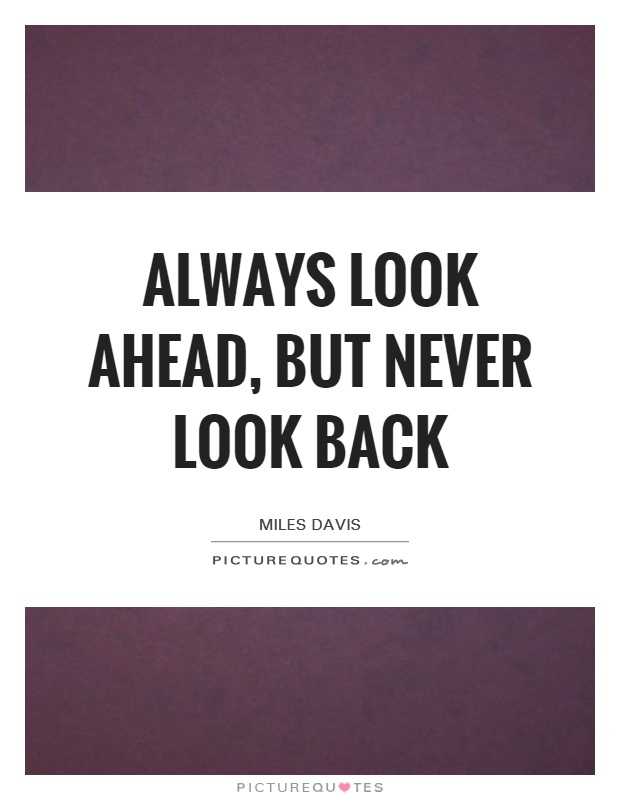Never Look Back Quote : never, quote, Always, Ahead,, Never, Picture, Quotes