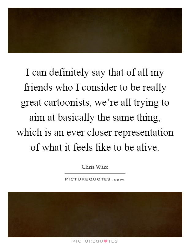 I can definitely say that of all my friends who I consider to be  Picture Quotes