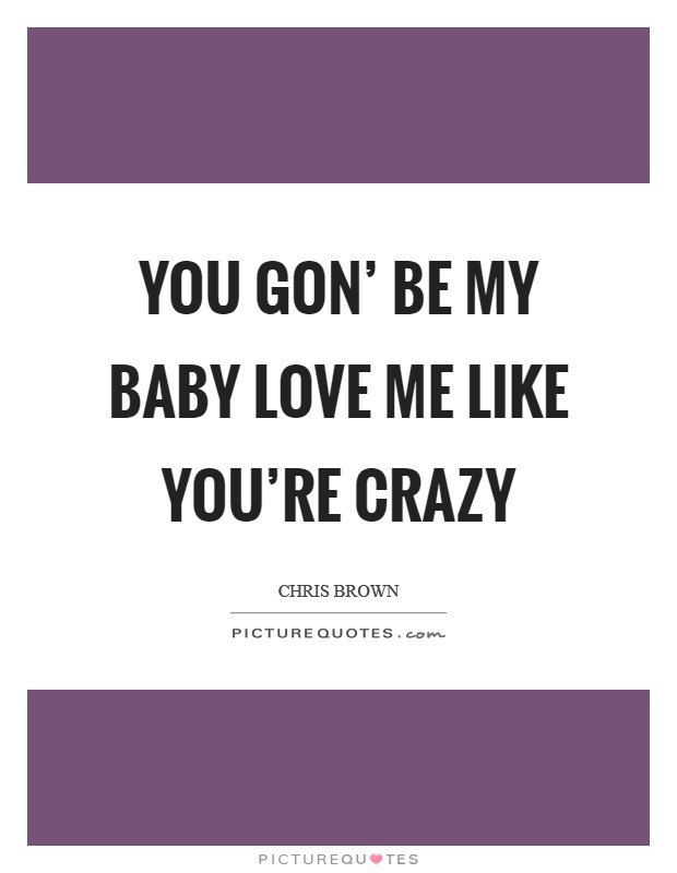 Baby Love My Baby Love : You're, Crazy, Picture, Quotes