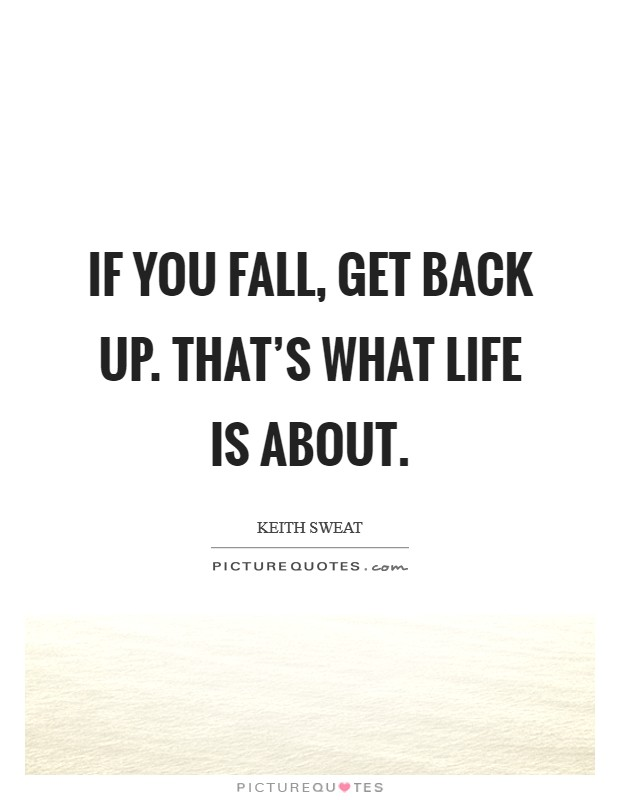 If You Fall Get Back Up : Fall,, That's, About, Picture, Quotes