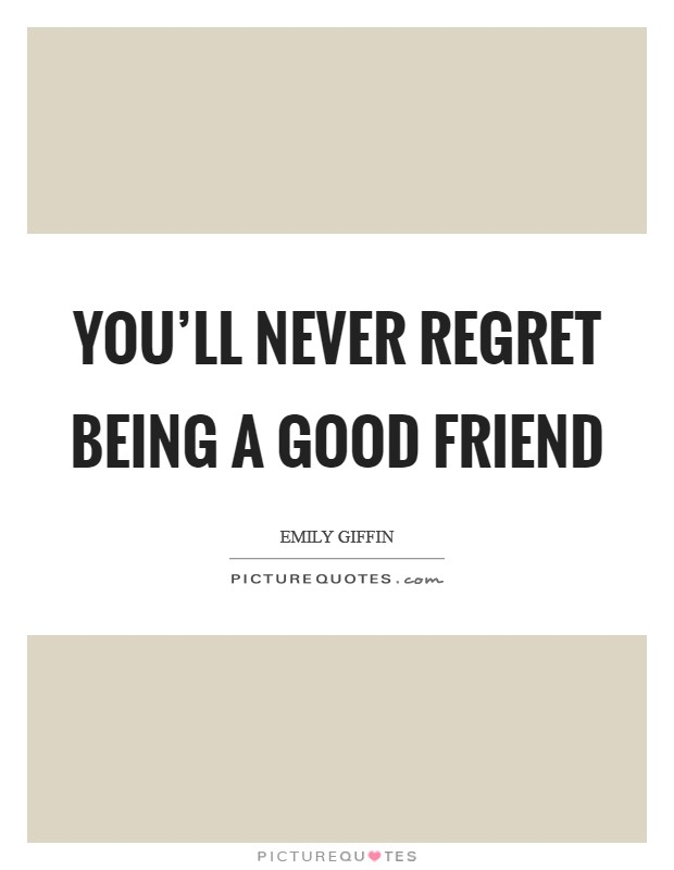 Being A Good Friend Quotes Sayings Being A Good Friend Picture Quotes