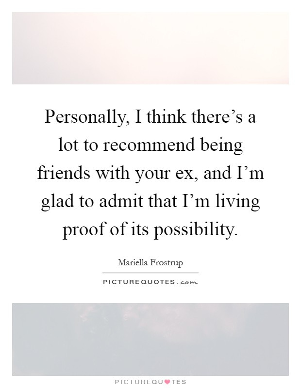 Being Friends With Your Ex Quotes : being, friends, quotes, Personally,, Think, There's, Recommend, Being, Friends..., Picture, Quotes