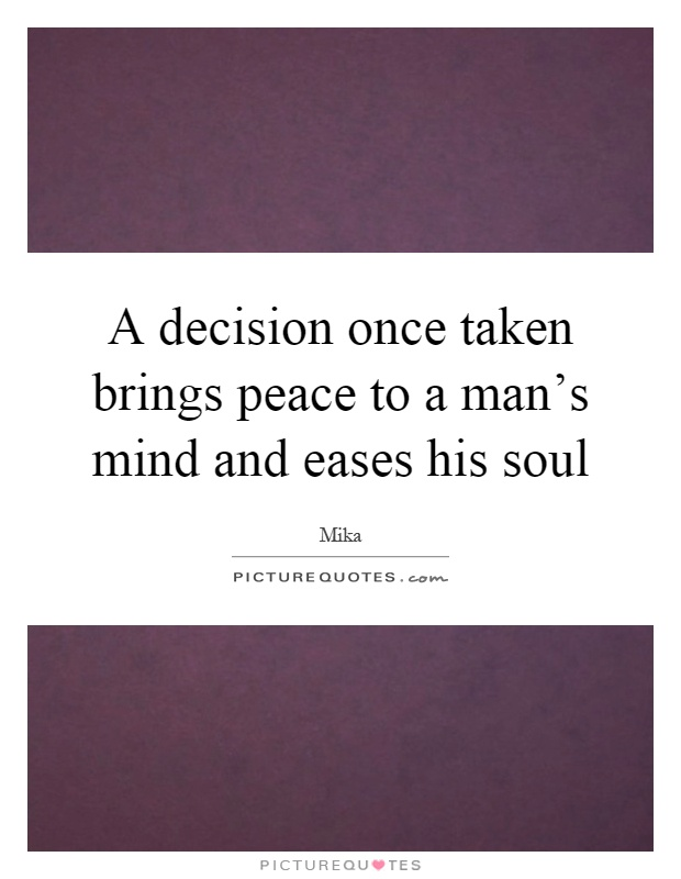 A Decision Once Taken Brings Peace To A Man's Mind And
