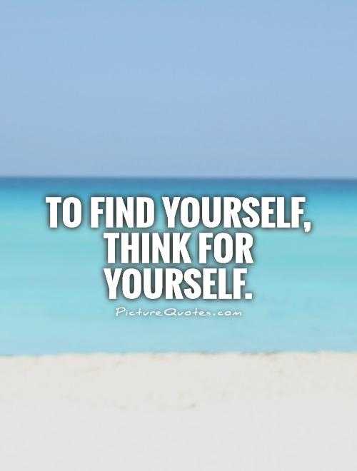 Finding Yourself Quotes & Sayings Finding Yourself