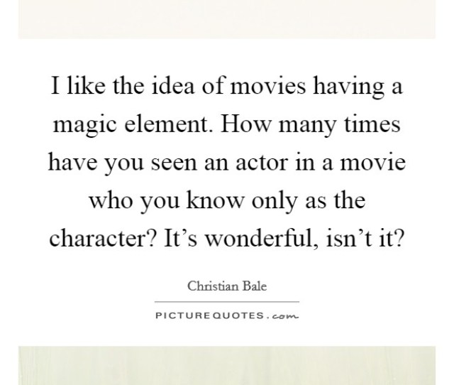 I Like The Idea Of Movies Having A Magic Element How Many Times Have You