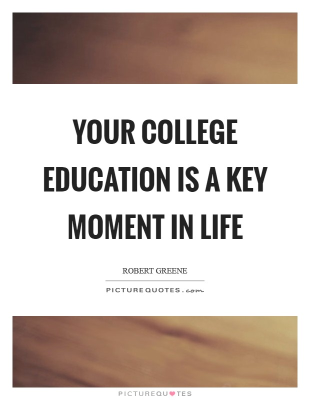 Quotes About College Education : quotes, about, college, education, College, Education, Moment, Picture, Quotes