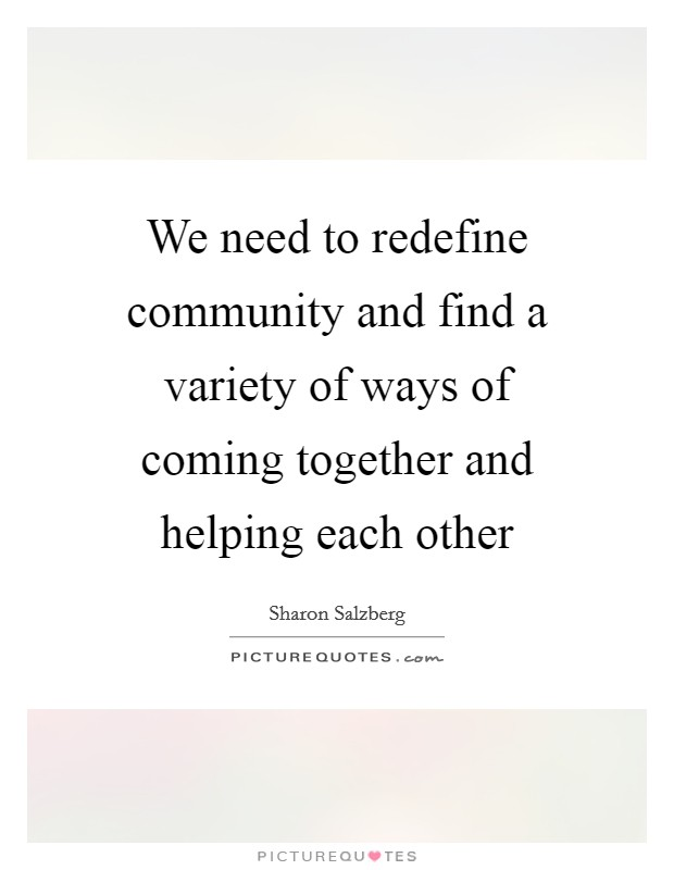 Helping Each Other Quotes : helping, other, quotes, Redefine, Community, Variety, Of..., Picture, Quotes