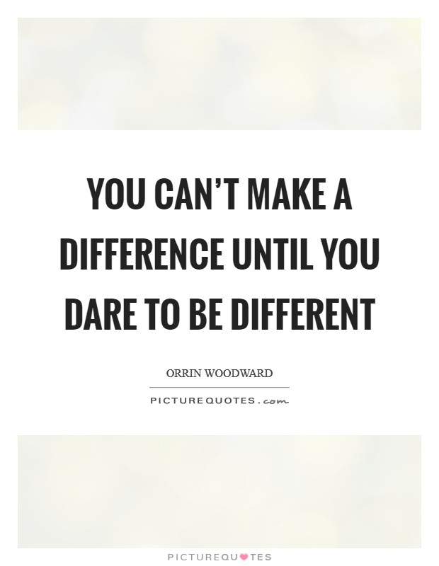 Dare To Be Different Quotes : different, quotes, Can't, Difference, Until, Different, Picture, Quotes