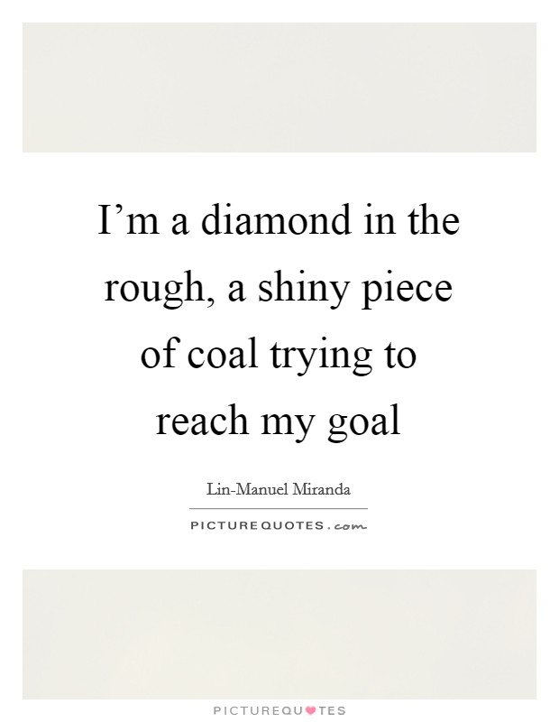 Diamond In The Rough Quotes : diamond, rough, quotes, Diamond, Rough, Quotes, Sayings, Picture