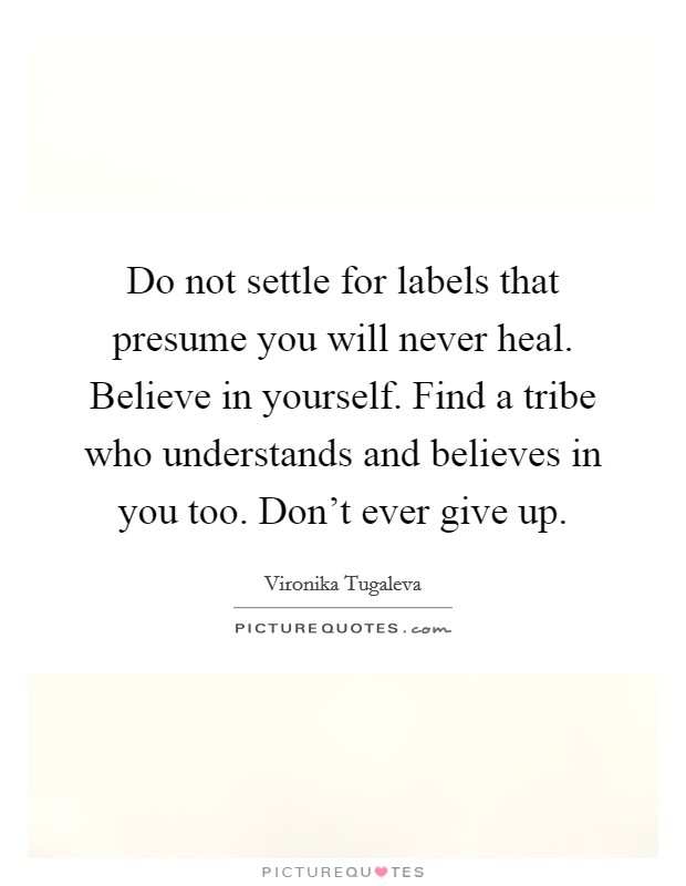 Do not settle for labels that presume you will never heal ...