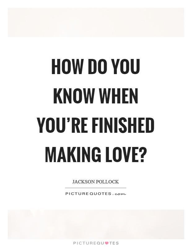 Making Love To You Quotes : making, quotes, You're, Finished, Making, Love?, Picture, Quotes