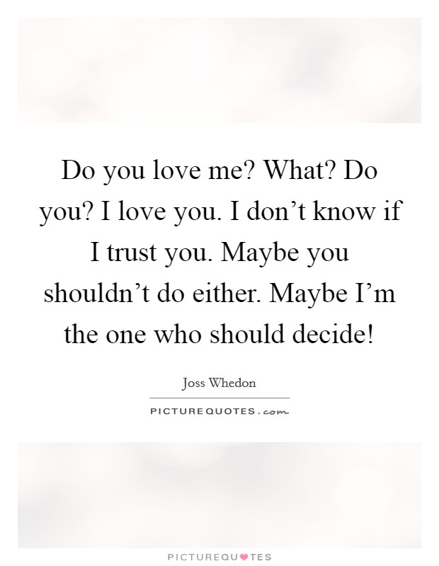 Do You Love Me Quotes : quotes, What?, Don't, Picture, Quotes