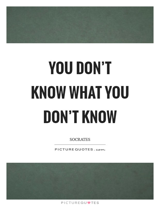 You don't know what you don't know Picture Quote #1