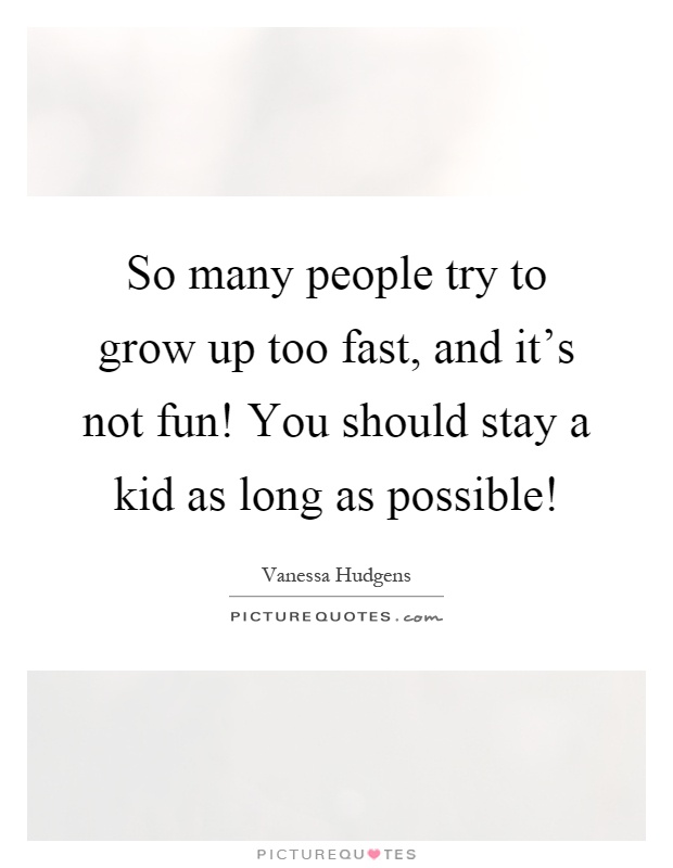 Trying Grow Too Fast Quotes