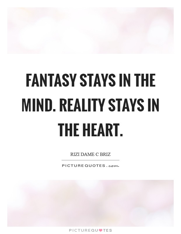 Fantasy Quotes : fantasy, quotes, Fantasy, Stays, Mind., Reality, Heart, Picture, Quotes