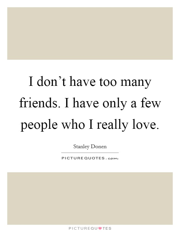 Few Friends Quotes : friends, quotes, Don't, Friends., People, Picture, Quotes