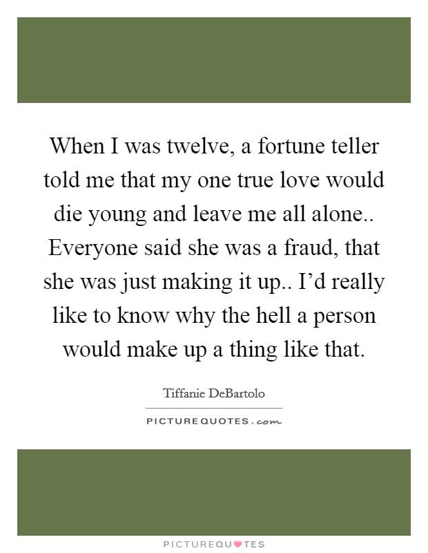 Fortune Teller Quotes : fortune, teller, quotes, Twelve,, Fortune, Teller, True..., Picture, Quotes