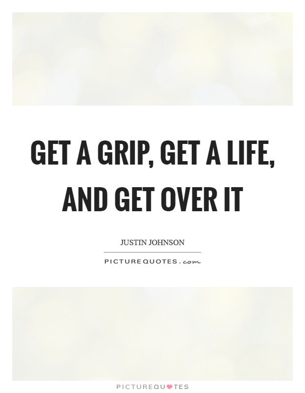 Get Quotes : quotes, Grip,, Life,, Picture, Quotes