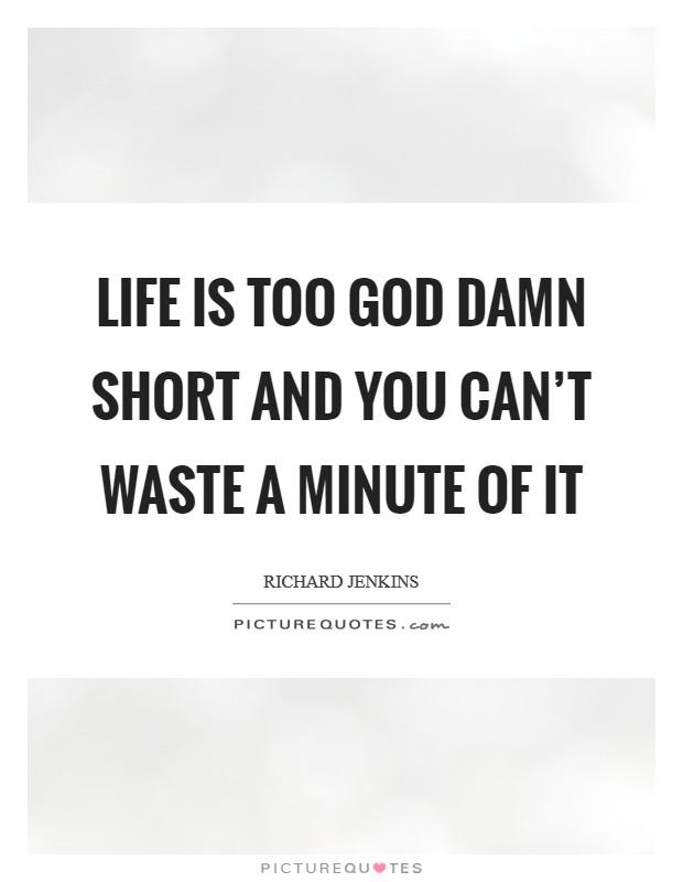 Life Is Too Damn Short Lifestyle Intech