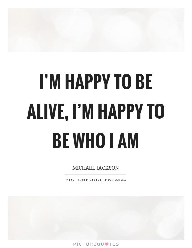 I Am Happy Quotes : happy, quotes, Happy, Alive,, Picture, Quotes