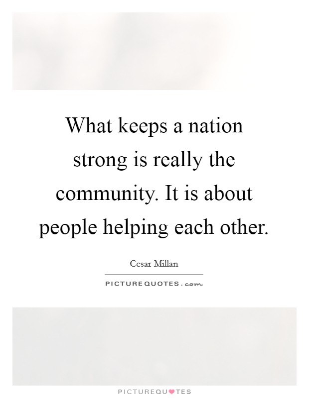 Helping Each Other Quotes : helping, other, quotes, Keeps, Nation, Strong, Really, Community., About..., Picture, Quotes