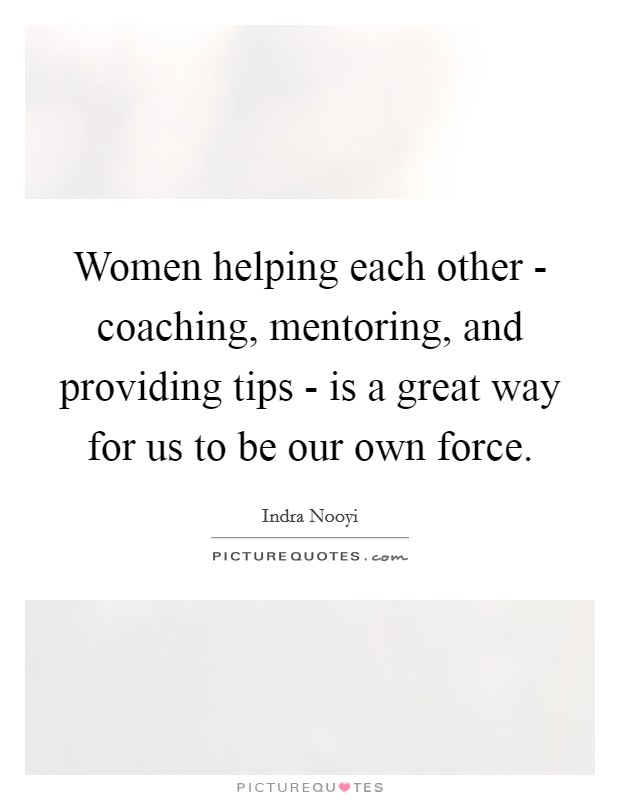 Helping Each Other Quotes : helping, other, quotes, Women, Helping, Other, Coaching,, Mentoring,, Providing..., Picture, Quotes