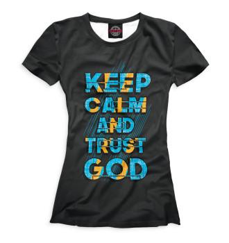 Женская Футболка Keep calm and trust god