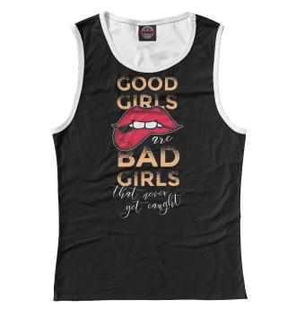 Женская Майка Good girls bad girls
